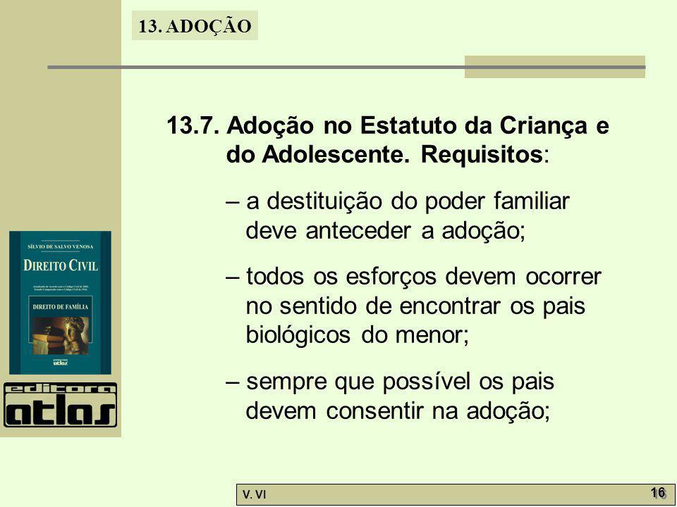 13. ADOÇÃO V. VI 16 13.7. Adoção no Estatuto da Criança e do Adolescente. Requisitos: – a destituição do poder familiar deve anteceder a adoção; – tod