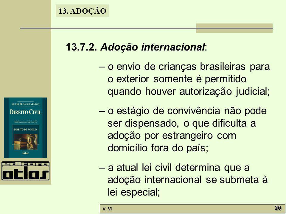 13. ADOÇÃO V. VI 20 13.7.2. Adoção internacional: – o envio de crianças brasileiras para o exterior somente é permitido quando houver autorização judi