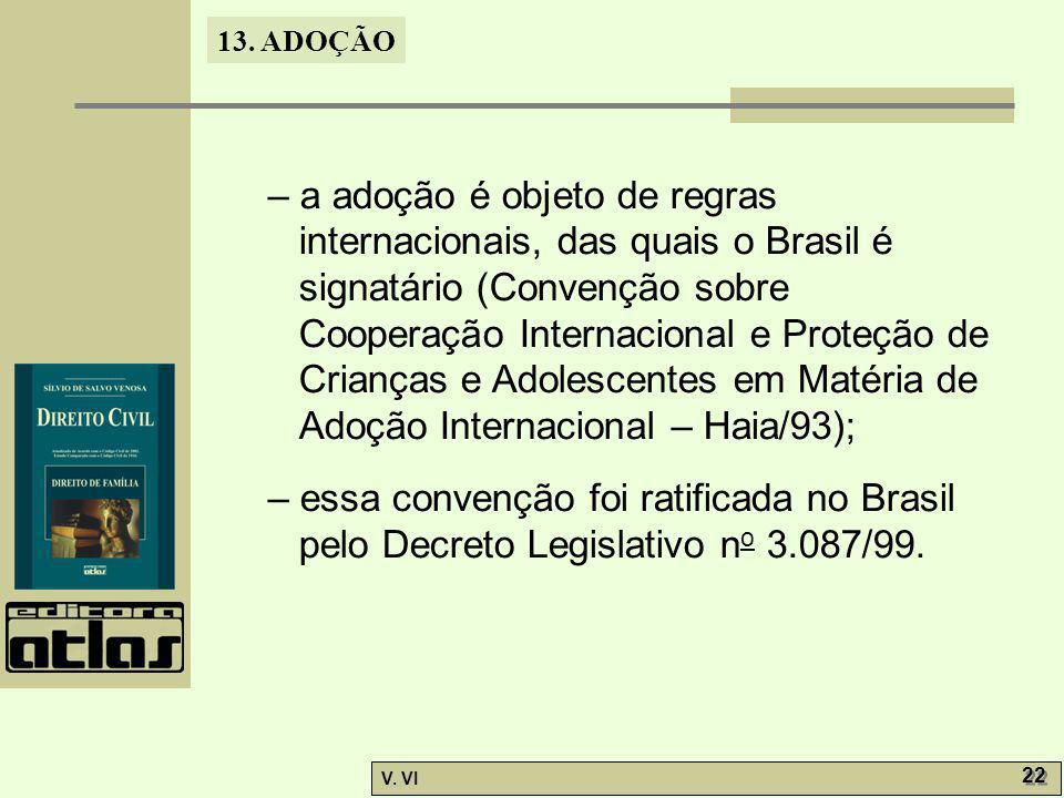 13. ADOÇÃO V. VI 22 – a adoção é objeto de regras internacionais, das quais o Brasil é signatário (Convenção sobre Cooperação Internacional e Proteção