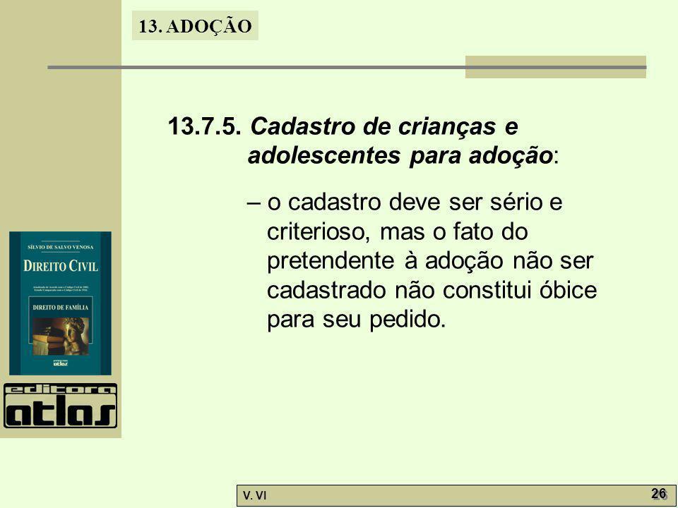 13. ADOÇÃO V. VI 26 13.7.5. Cadastro de crianças e adolescentes para adoção: – o cadastro deve ser sério e criterioso, mas o fato do pretendente à ado