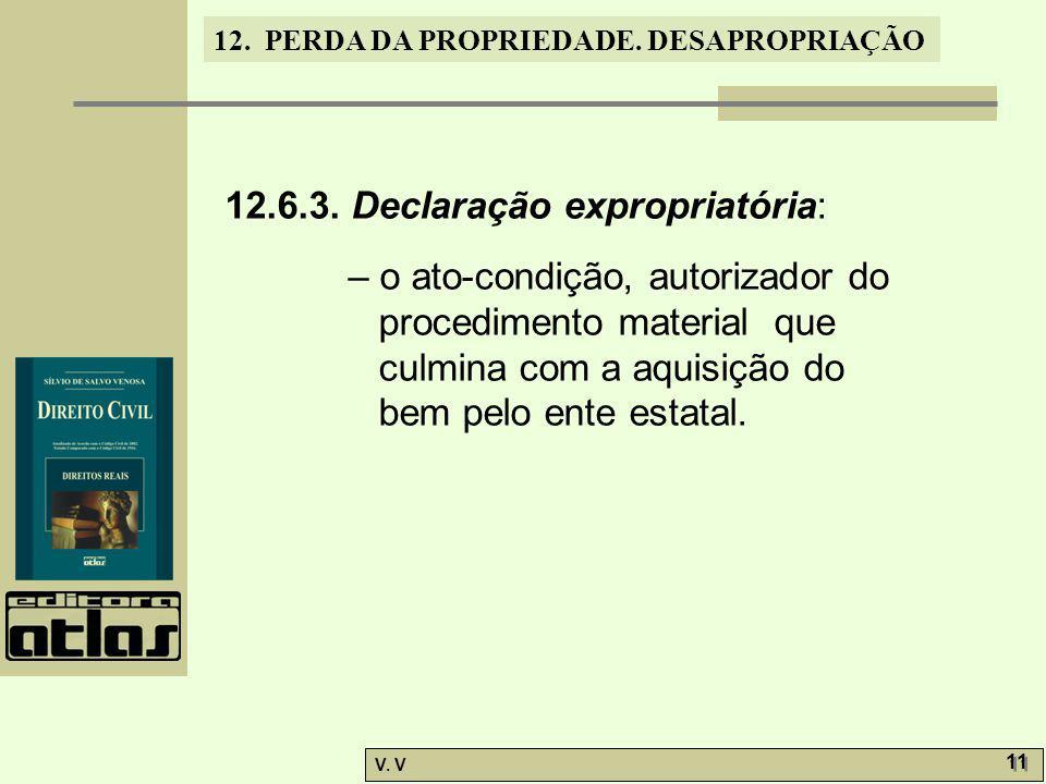 12. PERDA DA PROPRIEDADE. DESAPROPRIAÇÃO V. V 11 12.6.3. Declaração expropriatória: – o ato-condição, autorizador do procedimento material que culmina