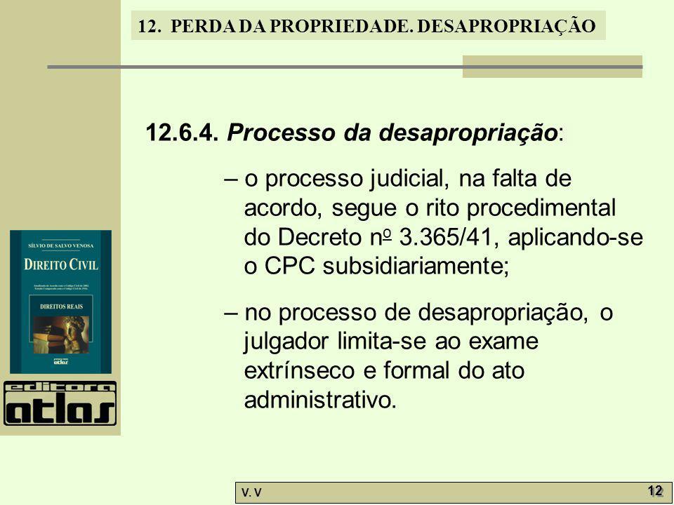 12. PERDA DA PROPRIEDADE. DESAPROPRIAÇÃO V. V 12 12.6.4. Processo da desapropriação: – o processo judicial, na falta de acordo, segue o rito procedime