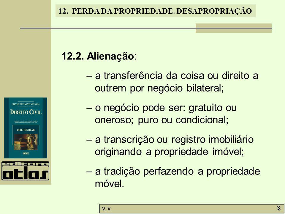 12. PERDA DA PROPRIEDADE. DESAPROPRIAÇÃO V. V 3 3 12.2. Alienação: – a transferência da coisa ou direito a outrem por negócio bilateral; – o negócio p