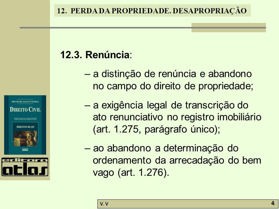 12. PERDA DA PROPRIEDADE. DESAPROPRIAÇÃO V. V 4 4 12.3. Renúncia: – a distinção de renúncia e abandono no campo do direito de propriedade; – a exigênc