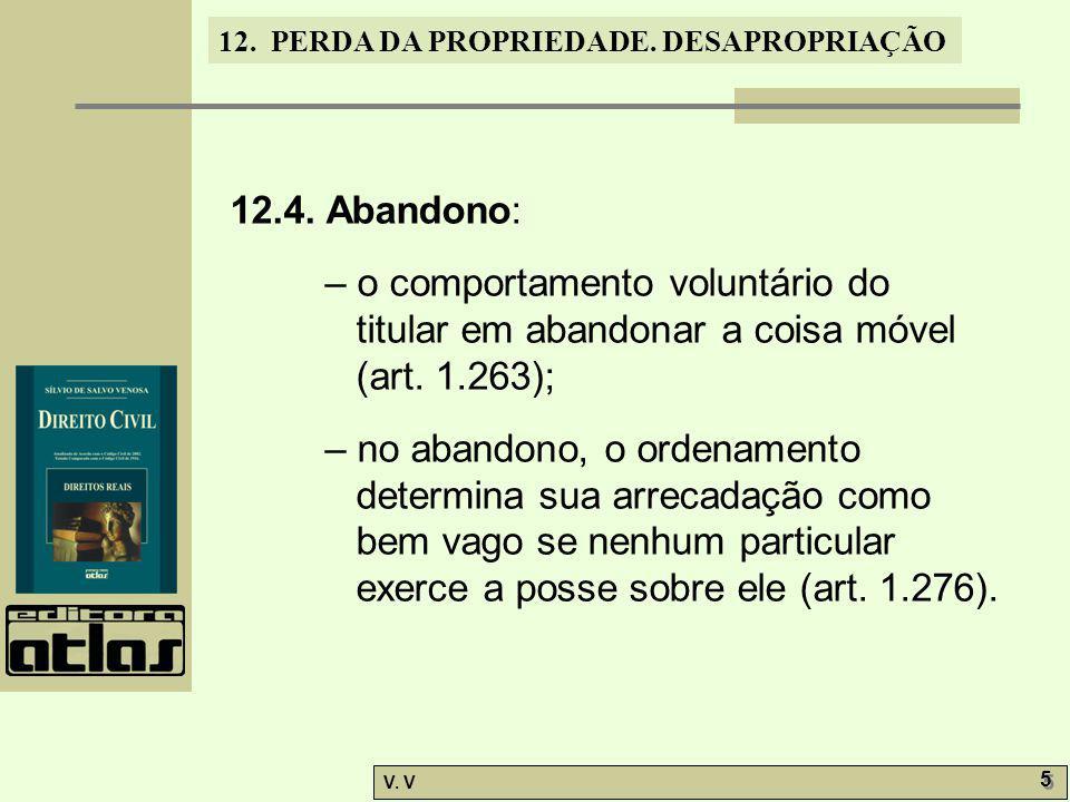 12. PERDA DA PROPRIEDADE. DESAPROPRIAÇÃO V. V 5 5 12.4. Abandono: – o comportamento voluntário do titular em abandonar a coisa móvel (art. 1.263); – n
