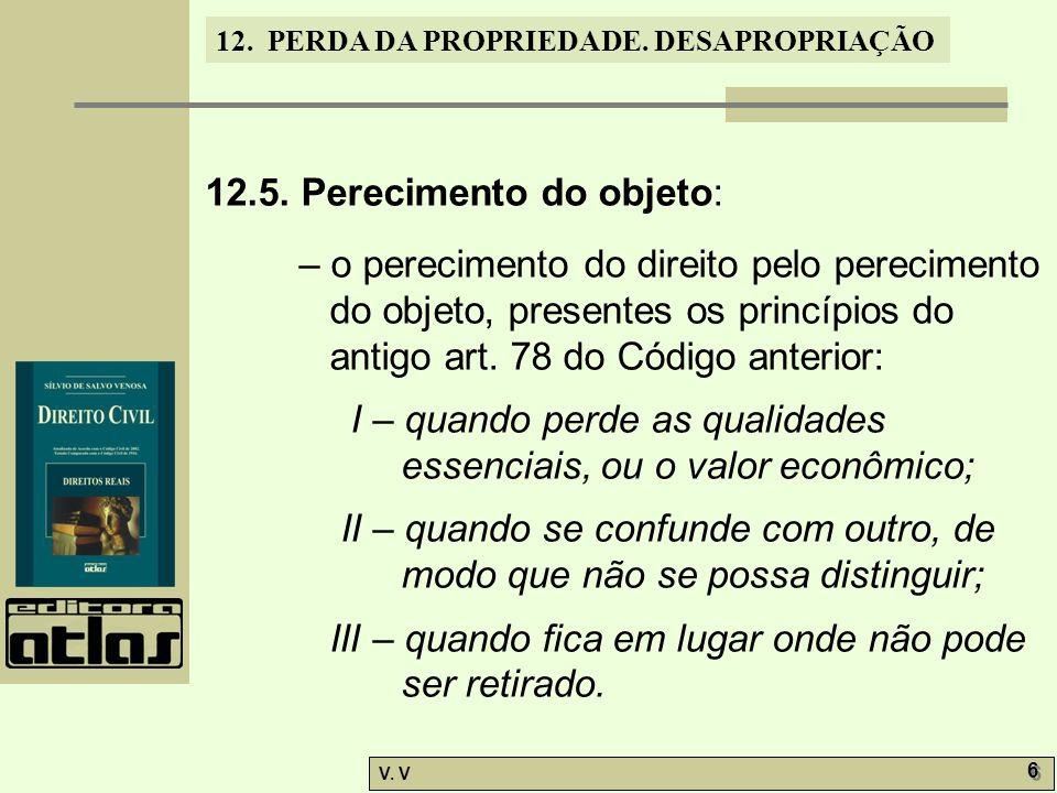 12. PERDA DA PROPRIEDADE. DESAPROPRIAÇÃO V. V 6 6 12.5. Perecimento do objeto: – o perecimento do direito pelo perecimento do objeto, presentes os pri