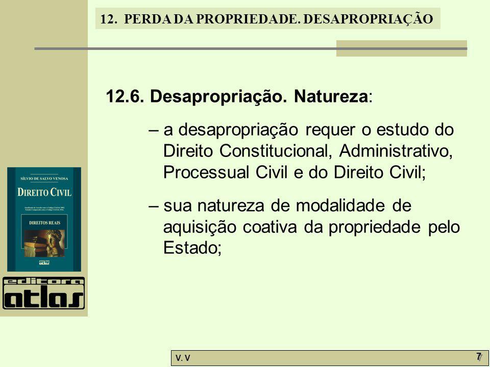 12. PERDA DA PROPRIEDADE. DESAPROPRIAÇÃO V. V 7 7 12.6. Desapropriação. Natureza: – a desapropriação requer o estudo do Direito Constitucional, Admini