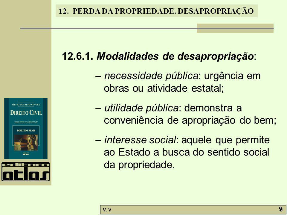 12. PERDA DA PROPRIEDADE. DESAPROPRIAÇÃO V. V 9 9 12.6.1. Modalidades de desapropriação: – necessidade pública: urgência em obras ou atividade estatal
