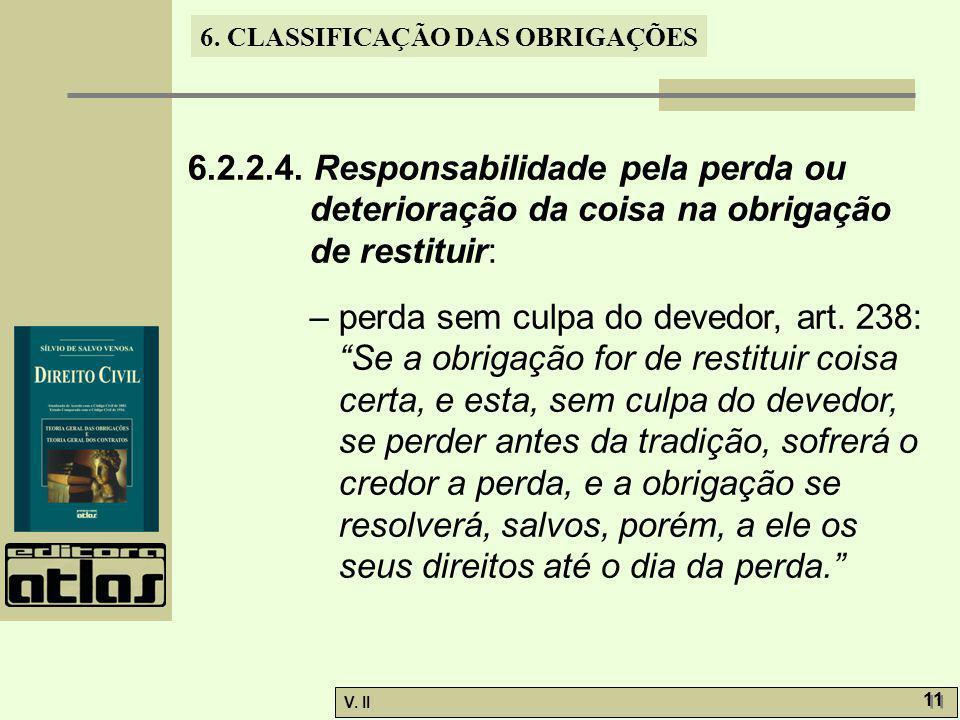 V. II 11 6. CLASSIFICAÇÃO DAS OBRIGAÇÕES 6.2.2.4. Responsabilidade pela perda ou deterioração da coisa na obrigação de restituir: – perda sem culpa do