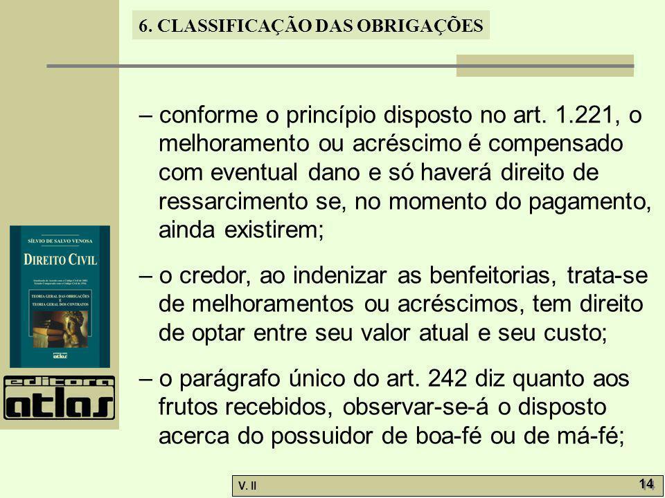V. II 14 6. CLASSIFICAÇÃO DAS OBRIGAÇÕES – conforme o princípio disposto no art. 1.221, o melhoramento ou acréscimo é compensado com eventual dano e s