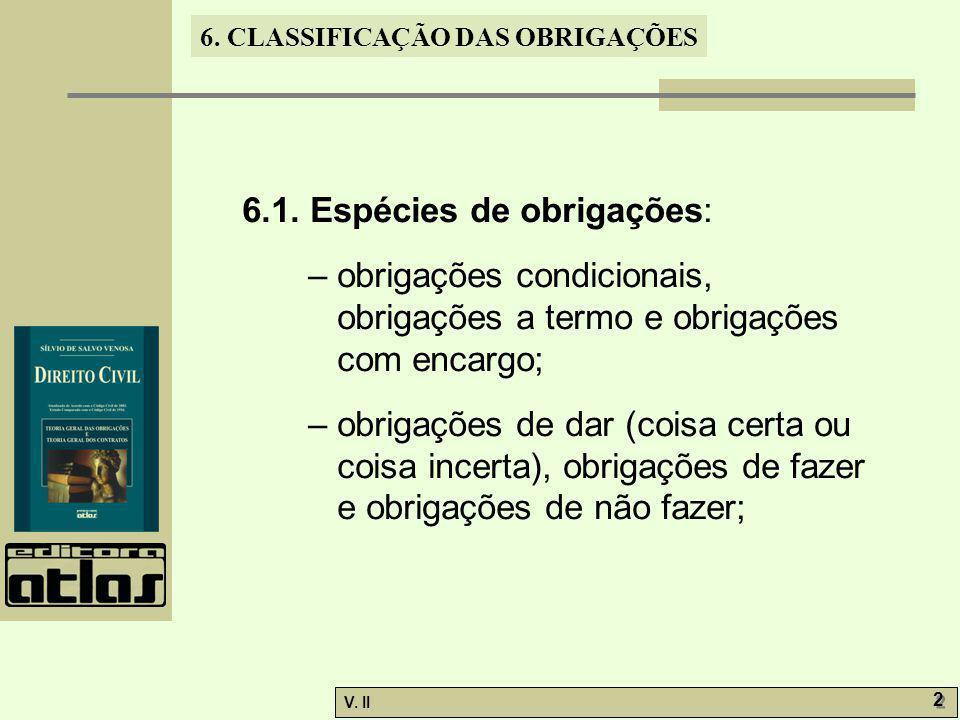 V. II 2 2 6. CLASSIFICAÇÃO DAS OBRIGAÇÕES 6.1. Espécies de obrigações: – obrigações condicionais, obrigações a termo e obrigações com encargo; – obrig