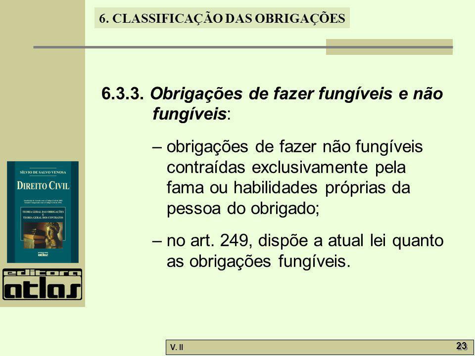 V. II 23 6. CLASSIFICAÇÃO DAS OBRIGAÇÕES 6.3.3. Obrigações de fazer fungíveis e não fungíveis: – obrigações de fazer não fungíveis contraídas exclusiv