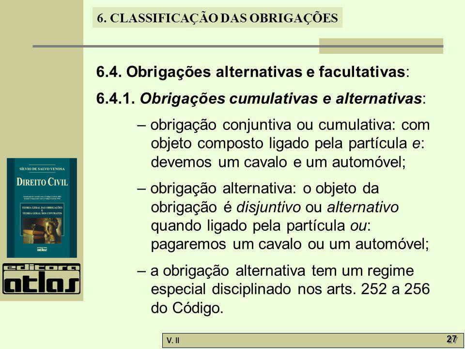 V. II 27 6. CLASSIFICAÇÃO DAS OBRIGAÇÕES 6.4. Obrigações alternativas e facultativas: 6.4.1. Obrigações cumulativas e alternativas: – obrigação conjun