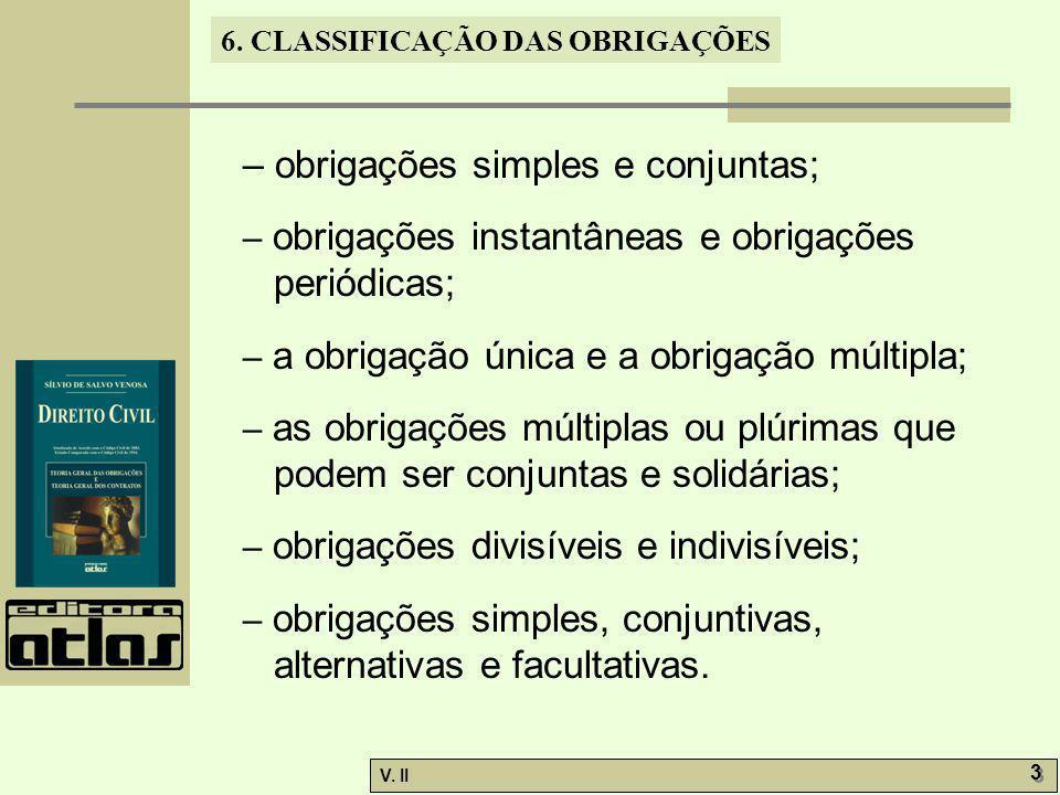 V. II 3 3 6. CLASSIFICAÇÃO DAS OBRIGAÇÕES – obrigações simples e conjuntas; – obrigações instantâneas e obrigações periódicas; – a obrigação única e a