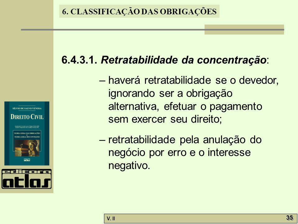 V. II 35 6. CLASSIFICAÇÃO DAS OBRIGAÇÕES 6.4.3.1. Retratabilidade da concentração: – haverá retratabilidade se o devedor, ignorando ser a obrigação al