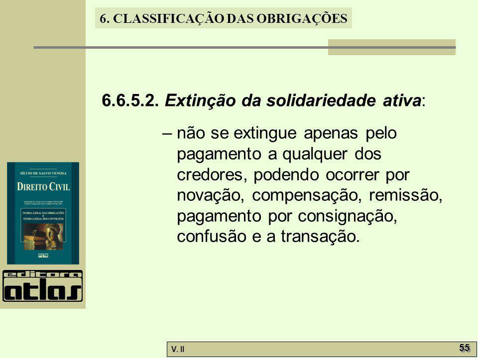 V. II 55 6. CLASSIFICAÇÃO DAS OBRIGAÇÕES 6.6.5.2. Extinção da solidariedade ativa: – não se extingue apenas pelo pagamento a qualquer dos credores, po