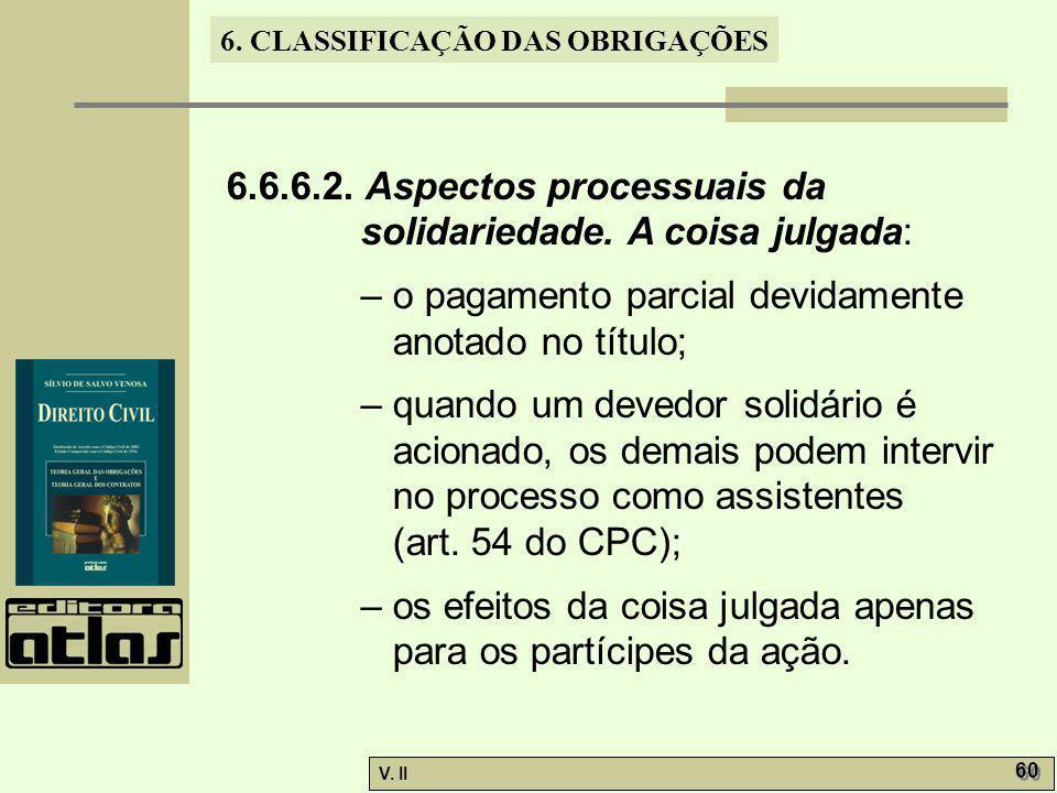 V. II 60 6. CLASSIFICAÇÃO DAS OBRIGAÇÕES 6.6.6.2. Aspectos processuais da solidariedade. A coisa julgada: – o pagamento parcial devidamente anotado no