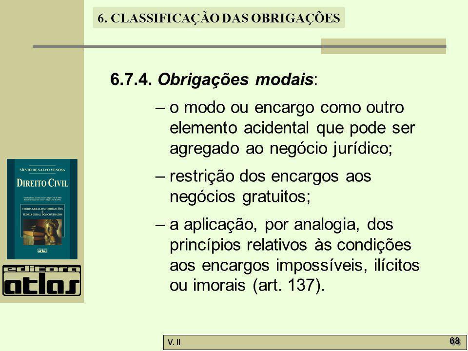 V. II 68 6. CLASSIFICAÇÃO DAS OBRIGAÇÕES 6.7.4. Obrigações modais: – o modo ou encargo como outro elemento acidental que pode ser agregado ao negócio