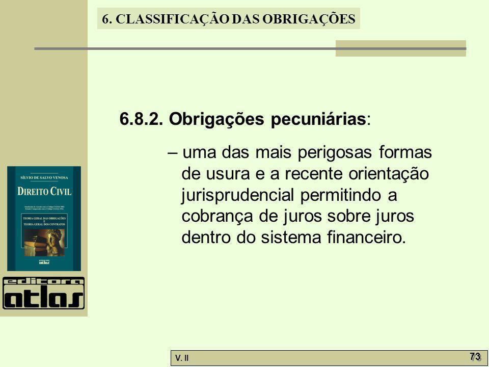 V. II 73 6. CLASSIFICAÇÃO DAS OBRIGAÇÕES 6.8.2. Obrigações pecuniárias: – uma das mais perigosas formas de usura e a recente orientação jurisprudencia