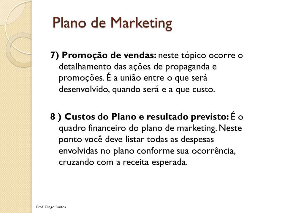 7) Promoção de vendas: neste tópico ocorre o detalhamento das ações de propaganda e promoções.