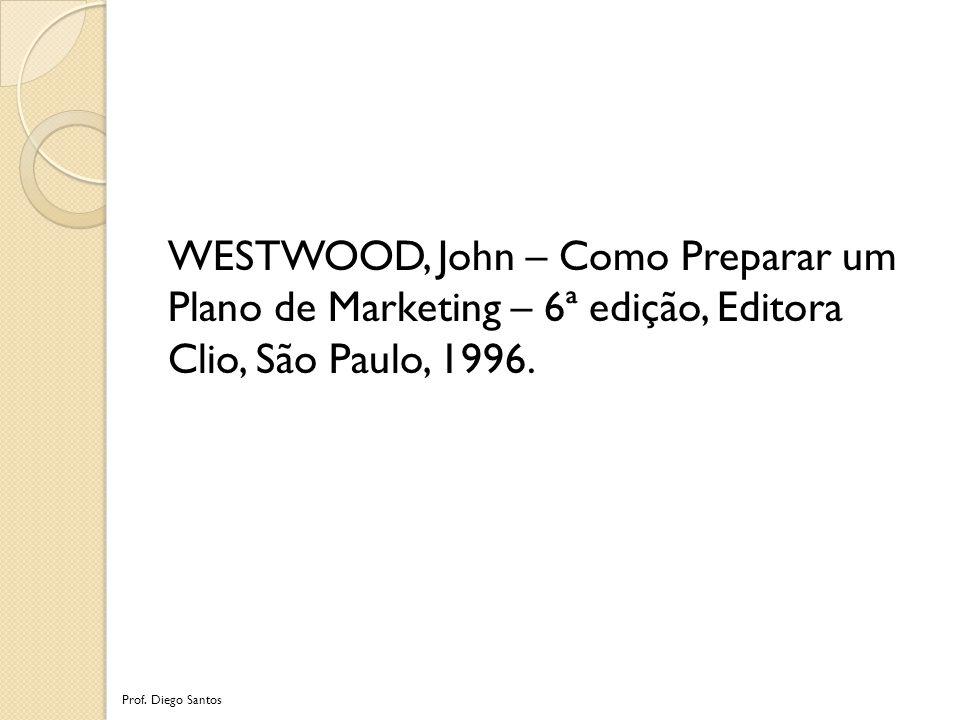 WESTWOOD, John – Como Preparar um Plano de Marketing – 6ª edição, Editora Clio, São Paulo, 1996.