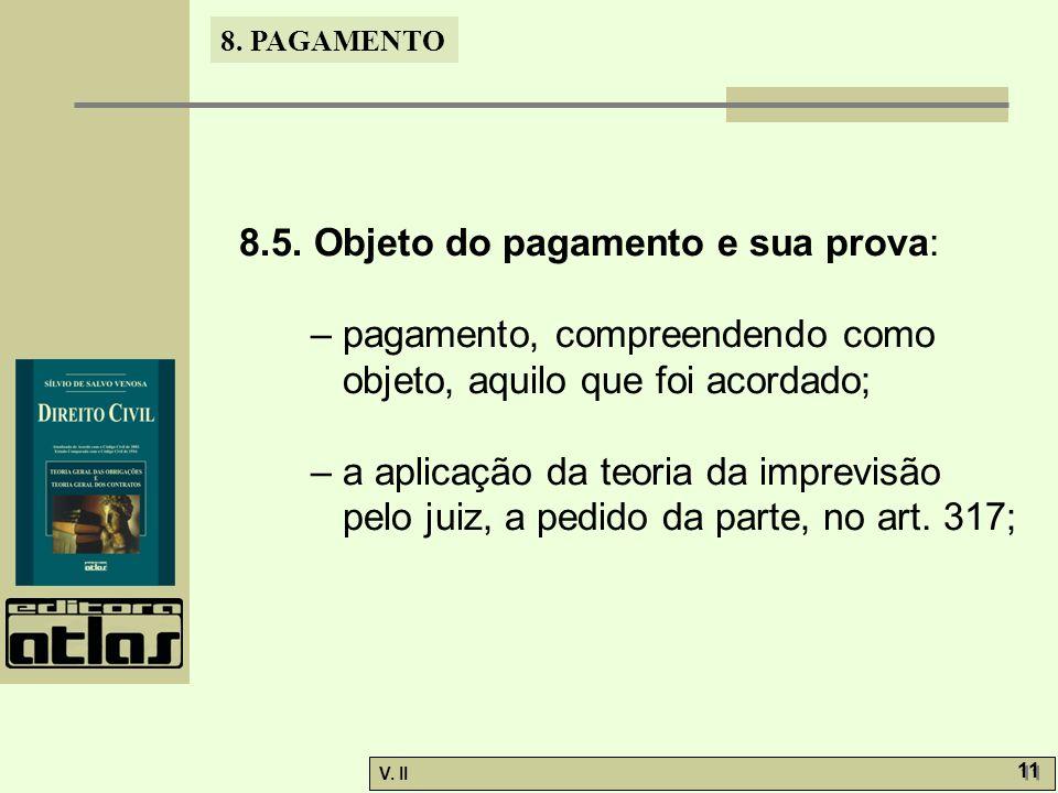 V. II 11 8. PAGAMENTO 8.5. Objeto do pagamento e sua prova: – pagamento, compreendendo como objeto, aquilo que foi acordado; – a aplicação da teoria d