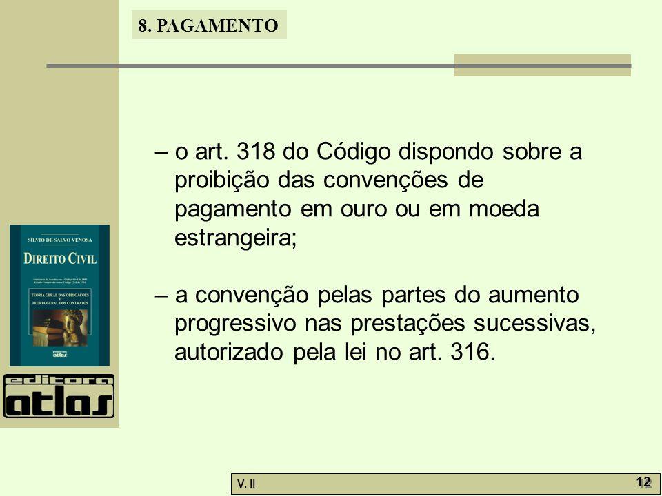 V. II 12 8. PAGAMENTO – o art. 318 do Código dispondo sobre a proibição das convenções de pagamento em ouro ou em moeda estrangeira; – a convenção pel
