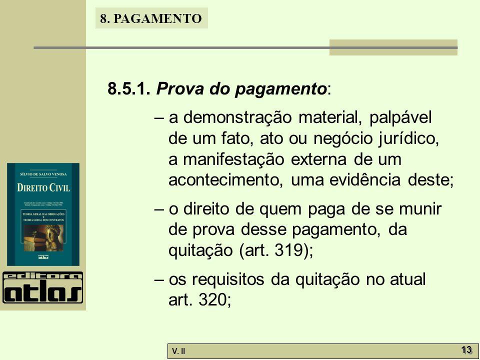 V. II 13 8. PAGAMENTO 8.5.1. Prova do pagamento: – a demonstração material, palpável de um fato, ato ou negócio jurídico, a manifestação externa de um