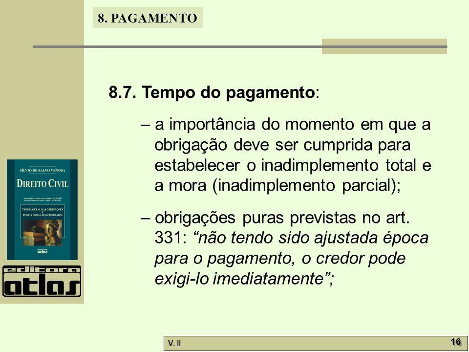 V. II 16 8. PAGAMENTO 8.7. Tempo do pagamento: – a importância do momento em que a obrigação deve ser cumprida para estabelecer o inadimplemento total