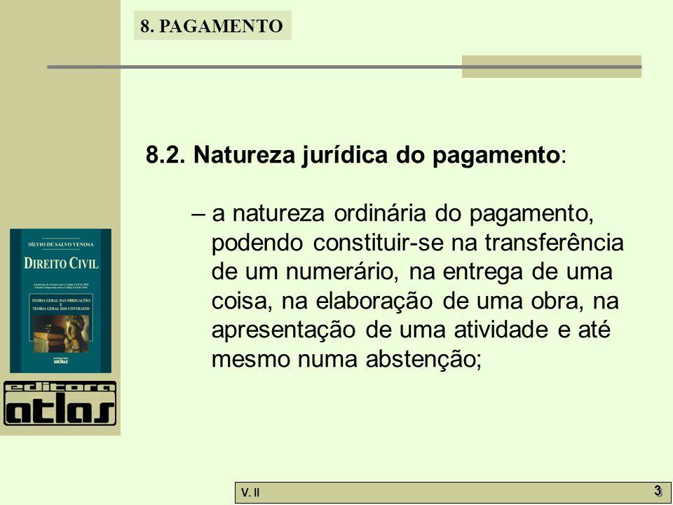 V. II 3 3 8. PAGAMENTO 8.2. Natureza jurídica do pagamento: – a natureza ordinária do pagamento, podendo constituir-se na transferência de um numerári