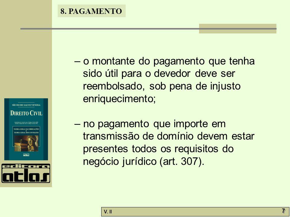V. II 7 7 8. PAGAMENTO – o montante do pagamento que tenha sido útil para o devedor deve ser reembolsado, sob pena de injusto enriquecimento; – no pag