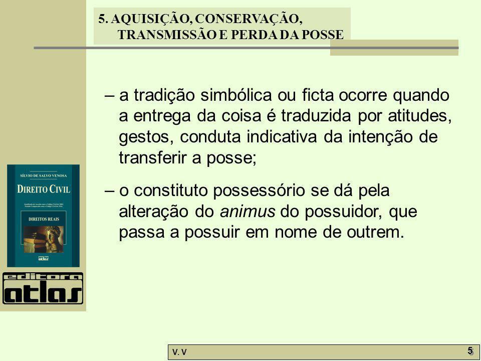 5.AQUISIÇÃO, CONSERVAÇÃO, TRANSMISSÃO E PERDA DA POSSE V.