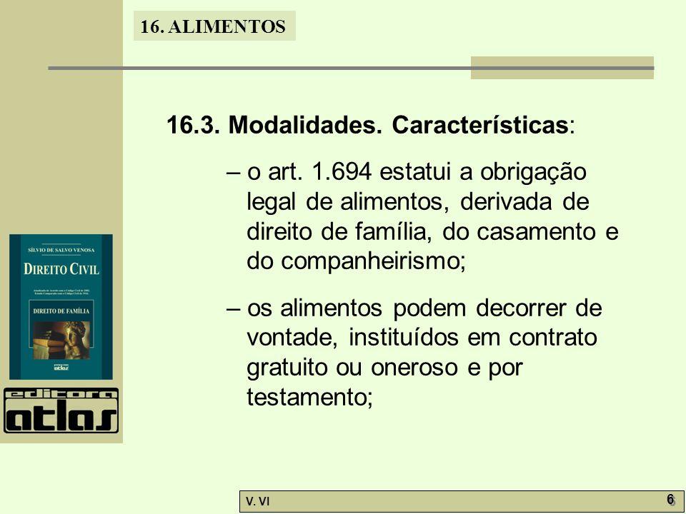 16. ALIMENTOS V. VI 6 6 16.3. Modalidades. Características: – o art. 1.694 estatui a obrigação legal de alimentos, derivada de direito de família, do