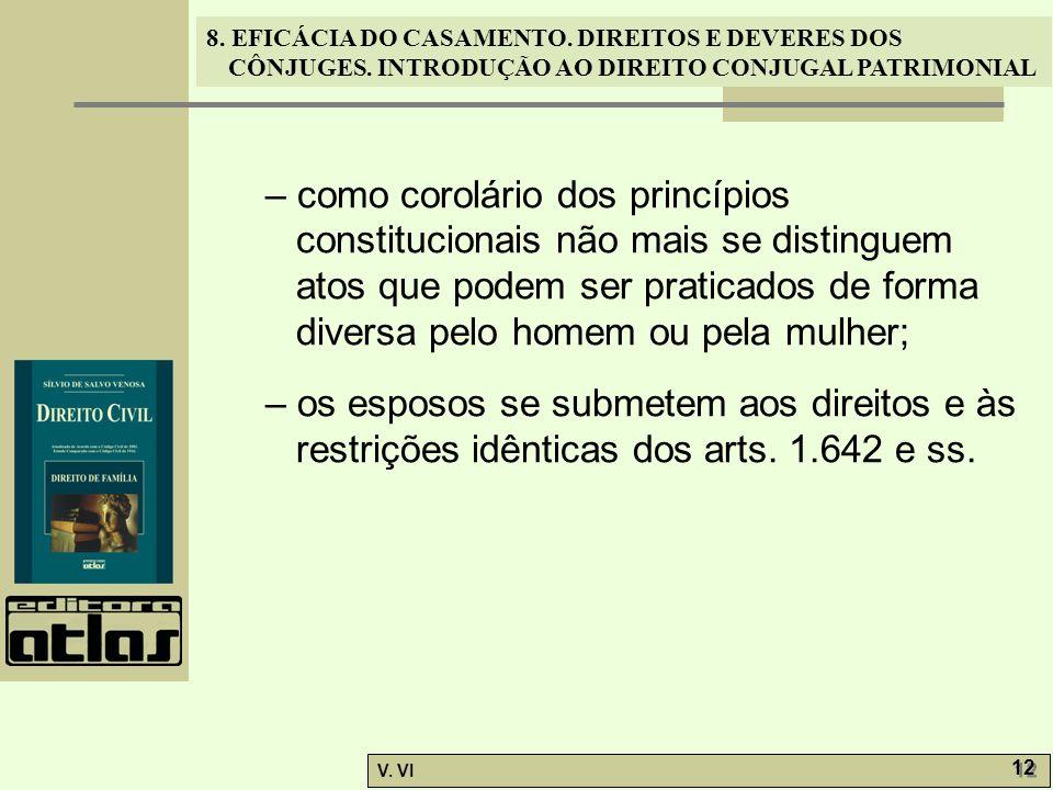 8. EFICÁCIA DO CASAMENTO. DIREITOS E DEVERES DOS CÔNJUGES. INTRODUÇÃO AO DIREITO CONJUGAL PATRIMONIAL V. VI 12 – como corolário dos princípios constit