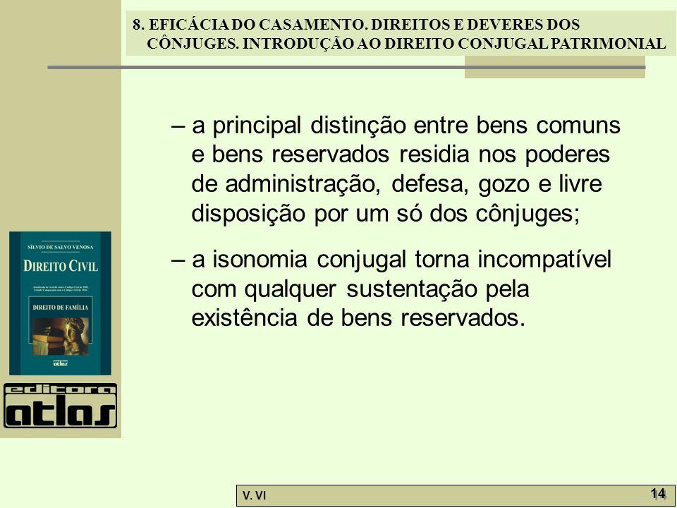 8. EFICÁCIA DO CASAMENTO. DIREITOS E DEVERES DOS CÔNJUGES. INTRODUÇÃO AO DIREITO CONJUGAL PATRIMONIAL V. VI 14 – a principal distinção entre bens comu