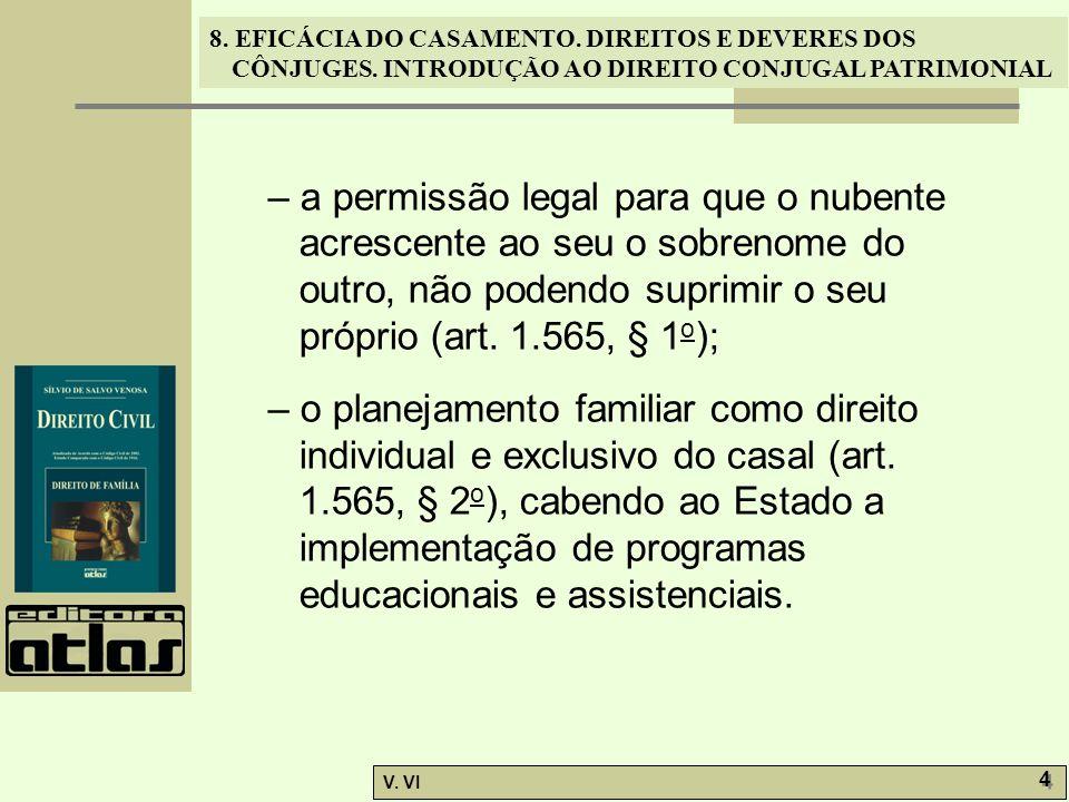 8. EFICÁCIA DO CASAMENTO. DIREITOS E DEVERES DOS CÔNJUGES. INTRODUÇÃO AO DIREITO CONJUGAL PATRIMONIAL V. VI 4 4 – a permissão legal para que o nubente
