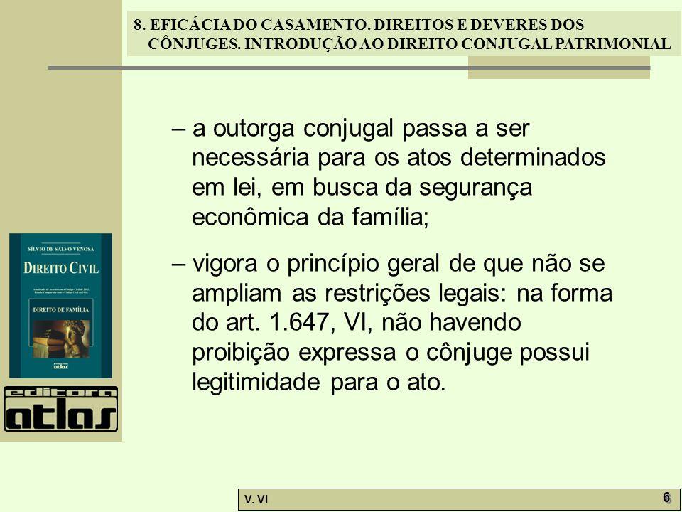 8. EFICÁCIA DO CASAMENTO. DIREITOS E DEVERES DOS CÔNJUGES. INTRODUÇÃO AO DIREITO CONJUGAL PATRIMONIAL V. VI 6 6 – a outorga conjugal passa a ser neces