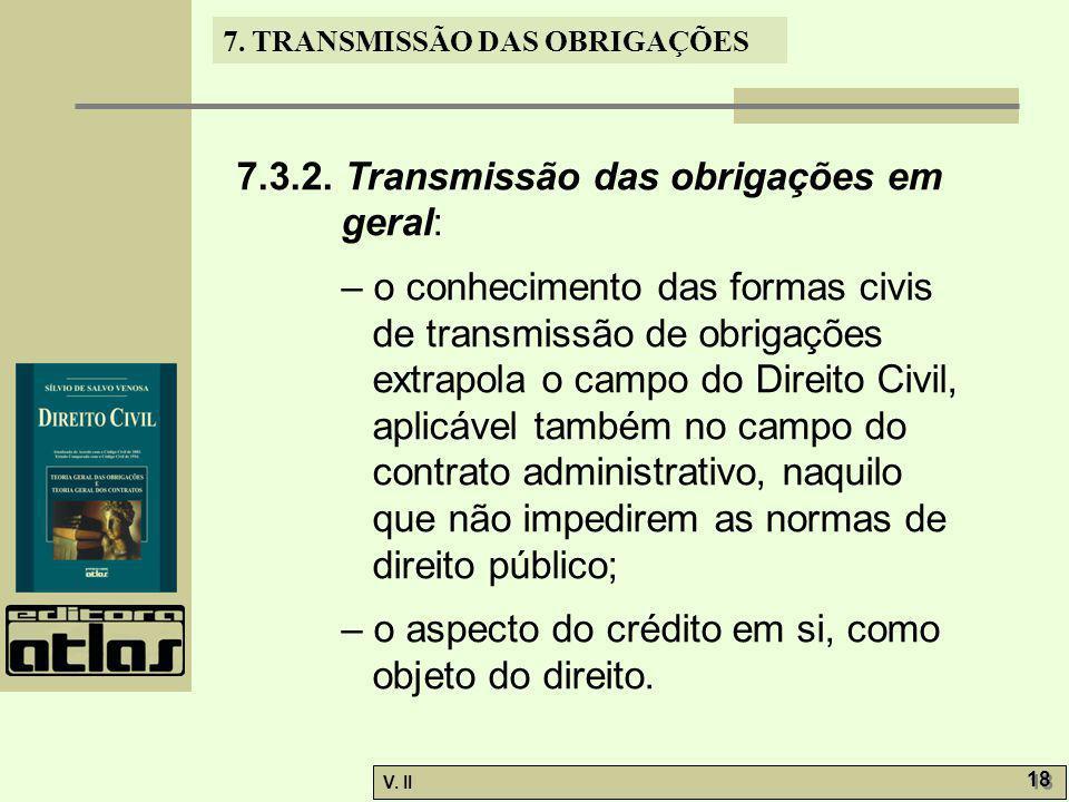 V. II 18 7. TRANSMISSÃO DAS OBRIGAÇÕES 7.3.2. Transmissão das obrigações em geral: – o conhecimento das formas civis de transmissão de obrigações extr