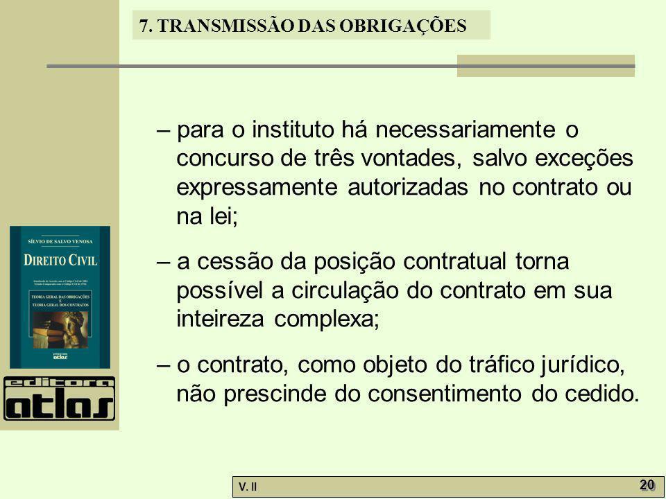V. II 20 7. TRANSMISSÃO DAS OBRIGAÇÕES – para o instituto há necessariamente o concurso de três vontades, salvo exceções expressamente autorizadas no
