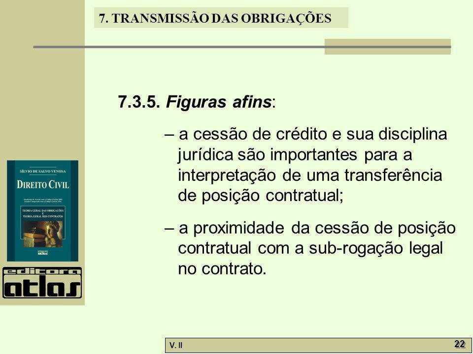 V. II 22 7. TRANSMISSÃO DAS OBRIGAÇÕES 7.3.5. Figuras afins: – a cessão de crédito e sua disciplina jurídica são importantes para a interpretação de u