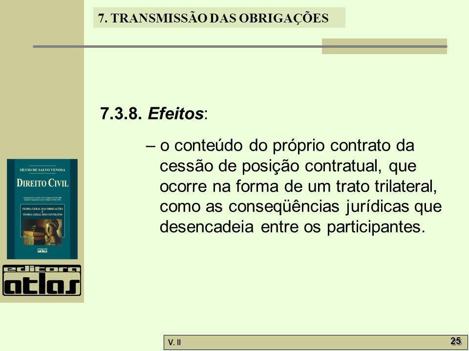 V. II 25 7. TRANSMISSÃO DAS OBRIGAÇÕES 7.3.8. Efeitos: – o conteúdo do próprio contrato da cessão de posição contratual, que ocorre na forma de um tra