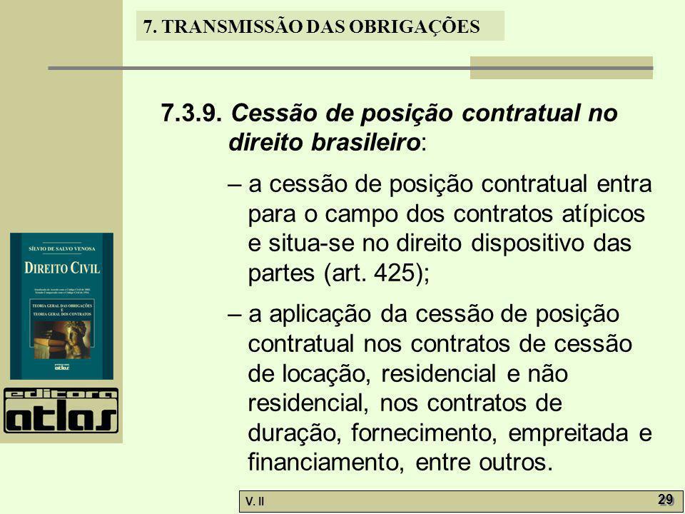 V. II 29 7. TRANSMISSÃO DAS OBRIGAÇÕES 7.3.9. Cessão de posição contratual no direito brasileiro: – a cessão de posição contratual entra para o campo