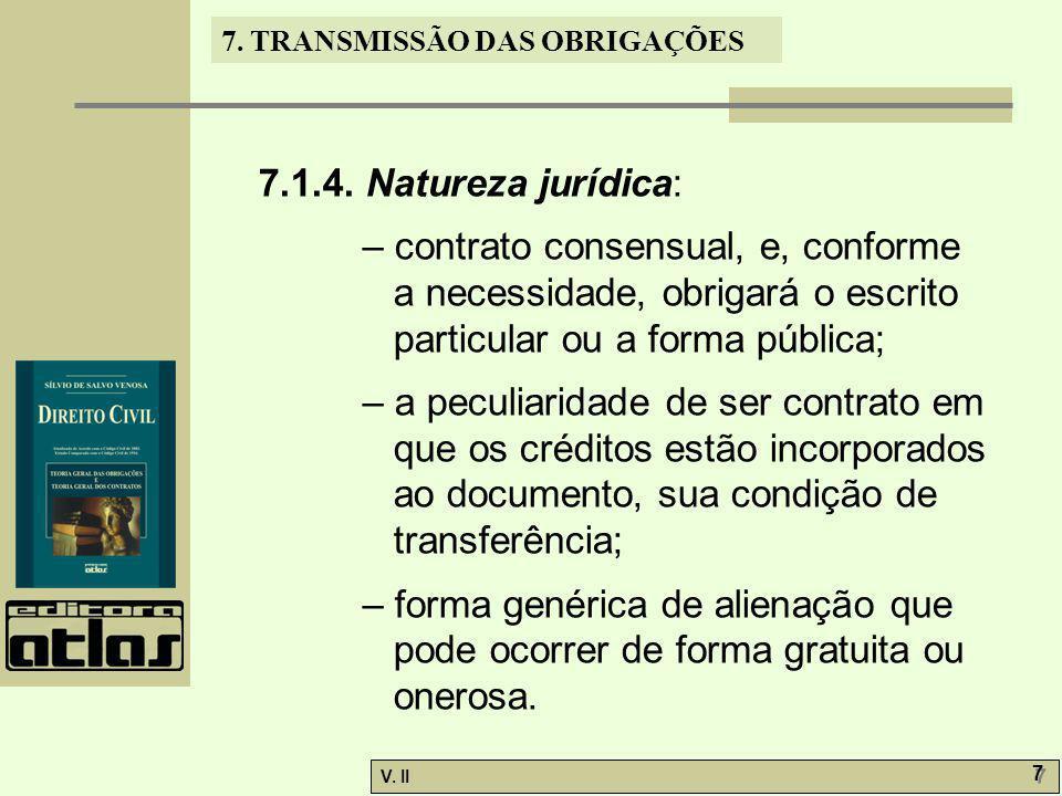 V. II 7 7 7. TRANSMISSÃO DAS OBRIGAÇÕES 7.1.4. Natureza jurídica: – contrato consensual, e, conforme a necessidade, obrigará o escrito particular ou a