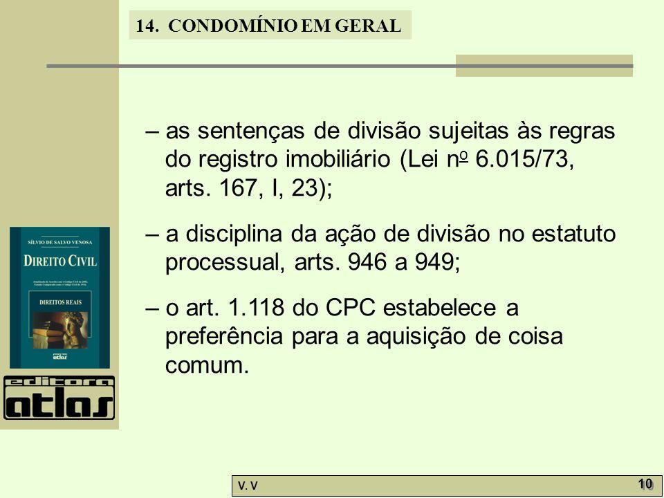 14. CONDOMÍNIO EM GERAL V. V 10 – as sentenças de divisão sujeitas às regras do registro imobiliário (Lei n o 6.015/73, arts. 167, I, 23); – a discipl