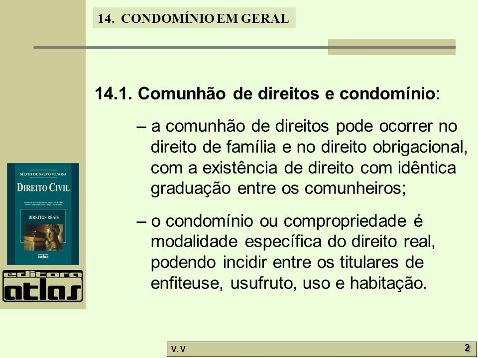 14. CONDOMÍNIO EM GERAL V. V 2 2 14.1. Comunhão de direitos e condomínio: – a comunhão de direitos pode ocorrer no direito de família e no direito obr