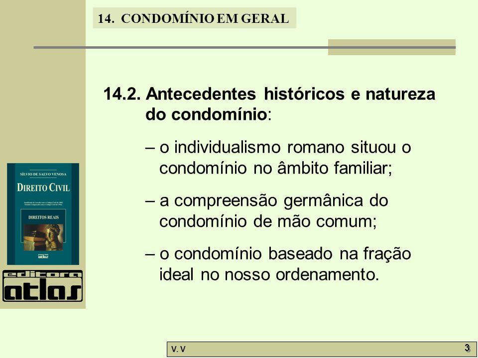 14. CONDOMÍNIO EM GERAL V. V 3 3 14.2. Antecedentes históricos e natureza do condomínio: – o individualismo romano situou o condomínio no âmbito famil