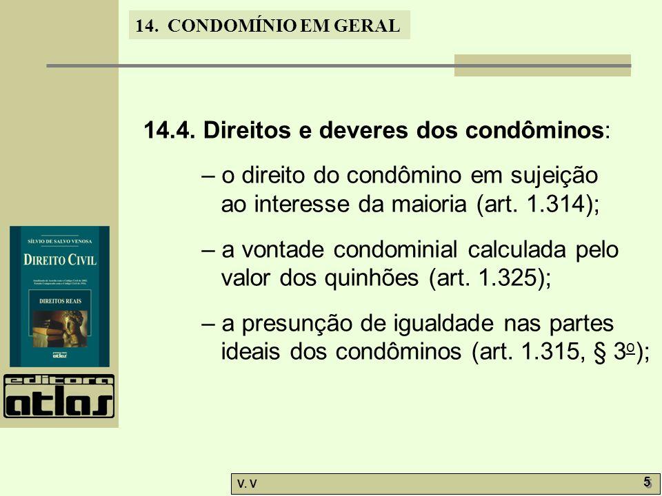 14. CONDOMÍNIO EM GERAL V. V 5 5 14.4. Direitos e deveres dos condôminos: – o direito do condômino em sujeição ao interesse da maioria (art. 1.314); –
