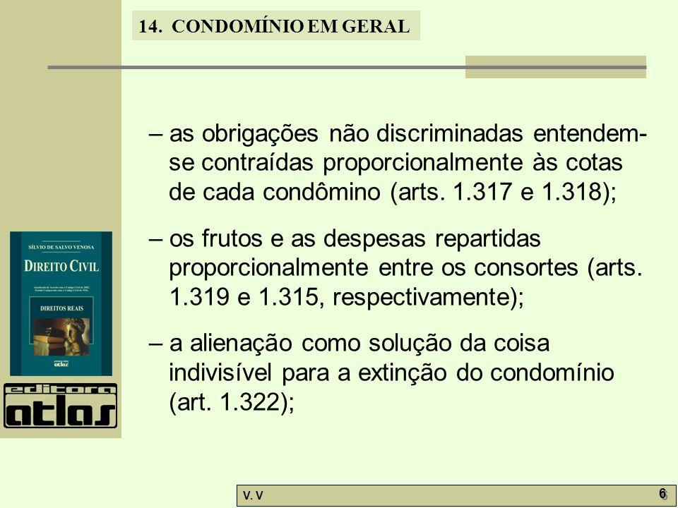 14. CONDOMÍNIO EM GERAL V. V 6 6 – as obrigações não discriminadas entendem- se contraídas proporcionalmente às cotas de cada condômino (arts. 1.317 e