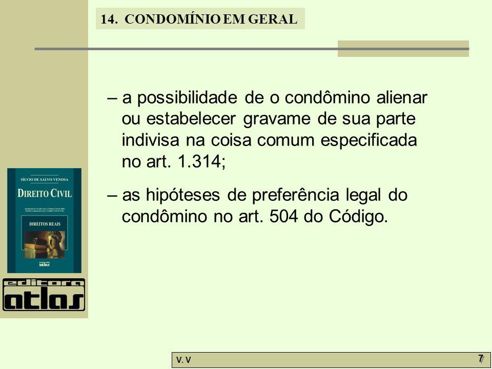 14. CONDOMÍNIO EM GERAL V. V 7 7 – a possibilidade de o condômino alienar ou estabelecer gravame de sua parte indivisa na coisa comum especificada no