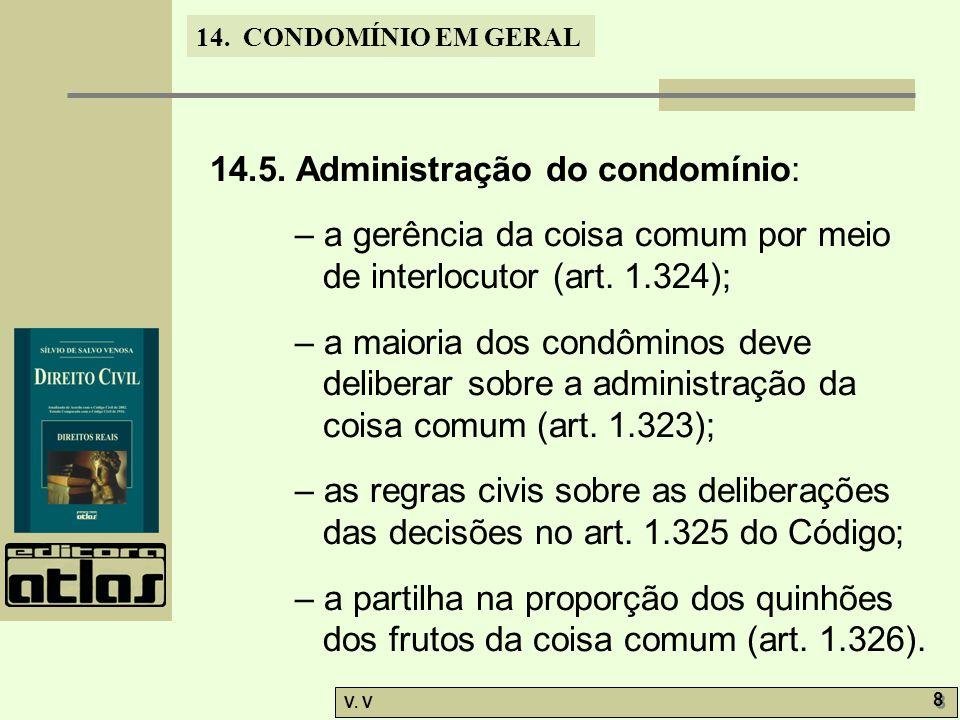 14. CONDOMÍNIO EM GERAL V. V 8 8 14.5. Administração do condomínio: – a gerência da coisa comum por meio de interlocutor (art. 1.324); – a maioria dos